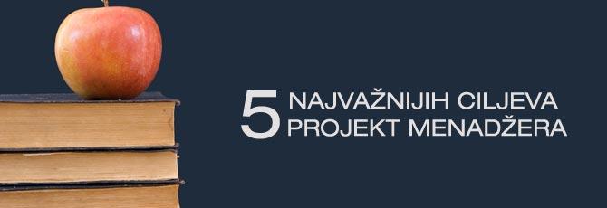 5 najvaznijih ciljeva svakog projekt menadzera